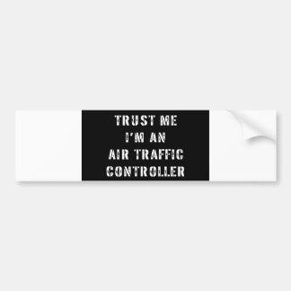 Vertrauen Sie, dass ich ich ein Fluglotse bin Autoaufkleber