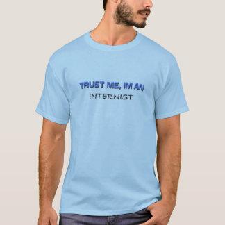 Vertrauen Sie, dass ich ich ein Internist bin T-Shirt