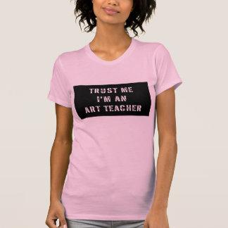 Vertrauen Sie, dass ich ich ein Kunstlehrer bin T-Shirt