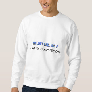 Vertrauen Sie, dass ich ich ein Land-Feldmesser Sweatshirt