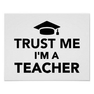 Vertrauen Sie, dass ich ich ein Lehrer bin Posterdrucke