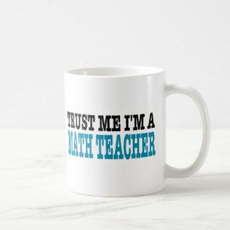 Vertrauen Sie, dass ich ich ein Mathe-Lehrer bin Kaffeetasse