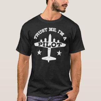 Vertrauen Sie, dass ich ich ein Pilot bin T-Shirt