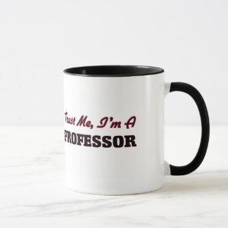 Vertrauen Sie, dass ich ich ein Professor bin Tasse