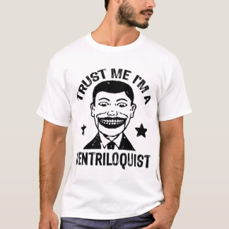 Vertrauen Sie, dass ich ich ein Ventriloquist bin T-Shirt
