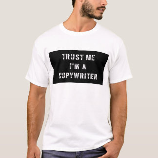 Vertrauen Sie, dass ich ich ein Werbetexter bin T-Shirt