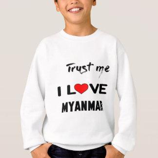 Vertrauen Sie mir i-Liebe Myanmar. Sweatshirt