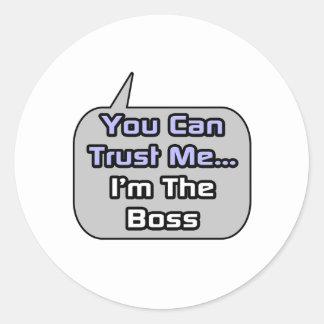 Vertrauen Sie mir. Ich bin der Chef Runde Sticker