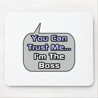 Vertrauen Sie mir. Ich bin der Chef Mauspads