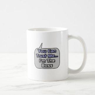 Vertrauen Sie mir. Ich bin der Chef Kaffee Tasse