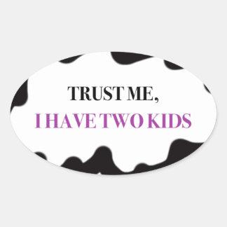 Vertrauen Sie mir, ich haben zwei Kinder Ovaler Aufkleber