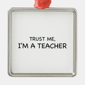 Vertrauen Sie mir, ich sind ein Lehrer Quadratisches Silberfarbenes Ornament