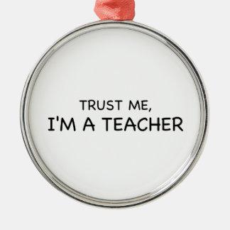 Vertrauen Sie mir, ich sind ein Lehrer Rundes Silberfarbenes Ornament