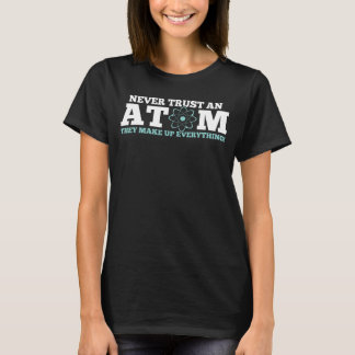 Vertrauen Sie nie einem Atom, das sie alles bilden T-Shirt