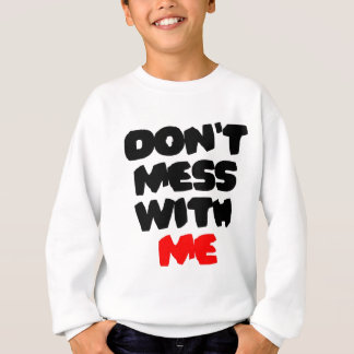 Verwirren Sie nicht mit mir Sweatshirt