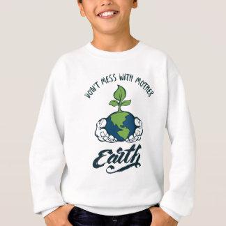 Verwirren Sie nicht mit Mutter Erde Sweatshirt