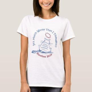 Viel schlechteres Wahl-T-Shirt 2016 T-Shirt