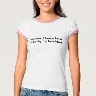 Vorsicht: Ich hatte eine Schüssel von gehässigem T-Shirt