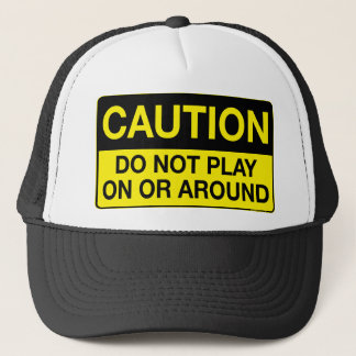 Vorsicht - spielen Sie nicht an oder herum Truckerkappe