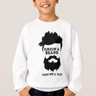 Wachsen Sie einen Bart, dann, das wir sprechen Sweatshirt