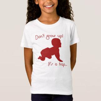 Wachsen Sie nicht auf! Es ist eine Falle… T-Shirt