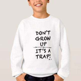 Wachsen Sie nicht, es ist eine Falle auf Sweatshirt
