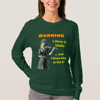 Warnung: Ich habe eine Violine .and, das ich SIE T-Shirt