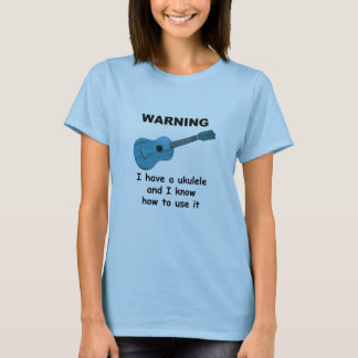Warnung: Ich habe einen Ukulele und ich kann es T-Shirt