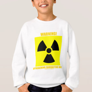 Warnung! Nähernder radioaktiver Gegenstand Sweatshirt