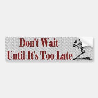 Warten Sie nicht, bis es zu spät ist Autoaufkleber