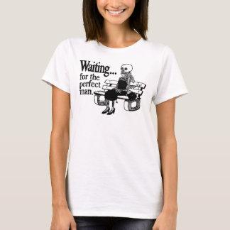 """""""Wartete der perfekte Mann-"""" T - Shirt"""