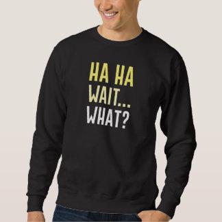 Wartezeit ha ha was sweatshirt
