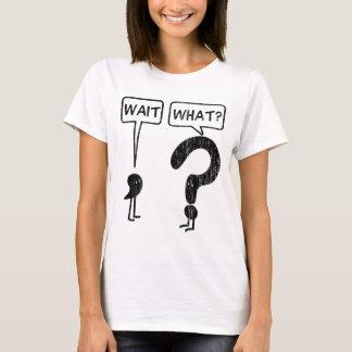 Wartezeit, was? T-Shirt