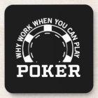 Warum Arbeit, wenn Sie Poker spielen können Untersetzer