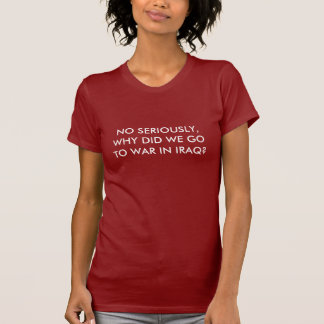 WARUM GINGEN WIR IN DEN IRAK in den Krieg? T-Shirt