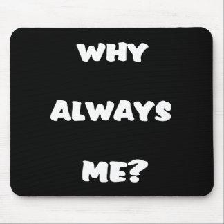 Warum immer ich? Lustige Sprichwortgeschenke Mousepads
