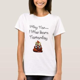 Warum ja ich geborener Gestern Emoji T - Shirt war