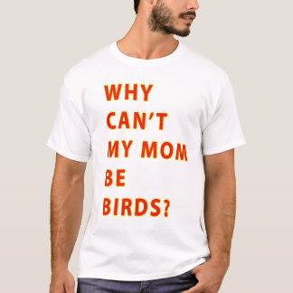 Warum Neigung meine Mamma Vögel TEXT ist T-Shirt