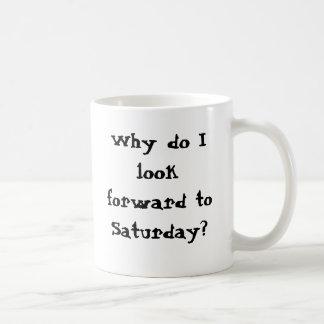 Warum schauen Sie vorwärts zu Samstag? Ich arbeite Kaffeetasse