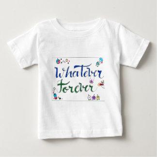 Was auch immer für immer baby t-shirt