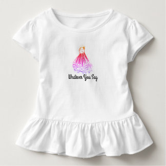 Was auch immer Sie sagen Kleinkind T-shirt