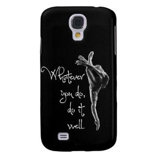 Was auch immer Sie tun, tut es wohler Tanz Galaxy S4 Hülle