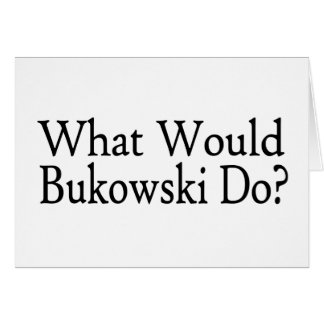 Was Bukowski tun würde Karte