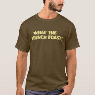 Was der französische Toast! T-Shirt