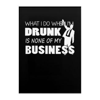 Was ich tue, wenn Im betrunken keine Geschäft ist Acryldruck