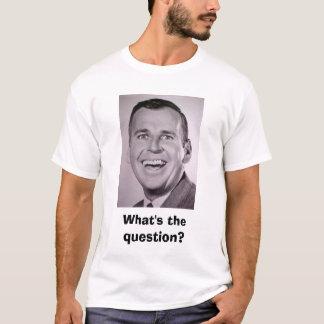 Was ist die Frage? T-Shirt