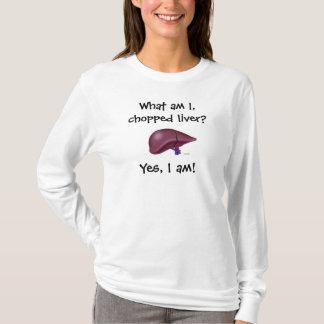 Was sind ich, gehackte Leber? Ja bin ich! T-Shirt