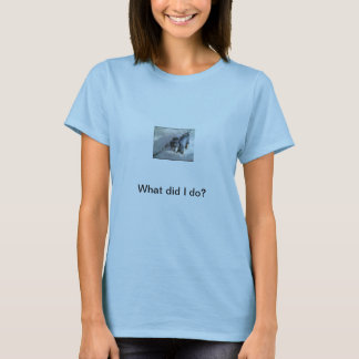 Was tat ich? T-Shirt