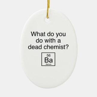 Was tun Sie mit einem toten Chemiker? Barium Ovales Keramik Ornament