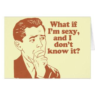 Was, wenn ich sexy bin und ich es nicht kennen karte